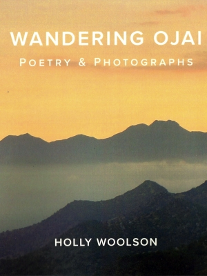 """Holly Woolson """"Wandering Ojai Poetry & Photographs"""""""